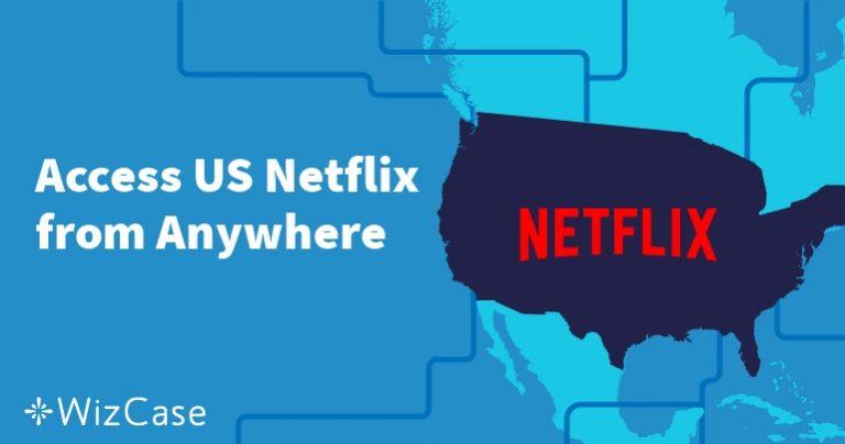 Πως να παρακολουθήσετε Αμερικανικό Netflix Εκτός των ΗΠΑ Wizcase