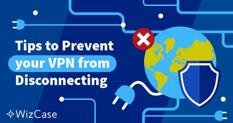 Το VPN σας Αποσυνδέεται Συνεχώς; Έχουμε τη Λύση (Λειτουργεί 100%) Wizcase