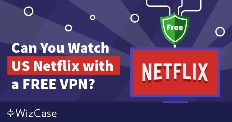 Μπορείτε να Χρησιμοποιήσετε Ένα Δωρεάν VPN για να Κάνετε Streaming Από το US Netflix Απ' Οπουδήποτε;
