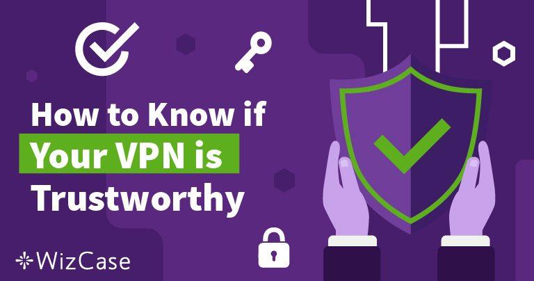 Πως να Γνωρίζετε αν Μπορείτε να Εμπιστευτείτε το VPN σας
