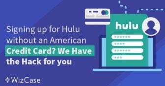 Πώς να Κάνετε Εγγραφή στο Hulu χωρίς Αμερικάνικη Πιστωτική Κάρτα Wizcase