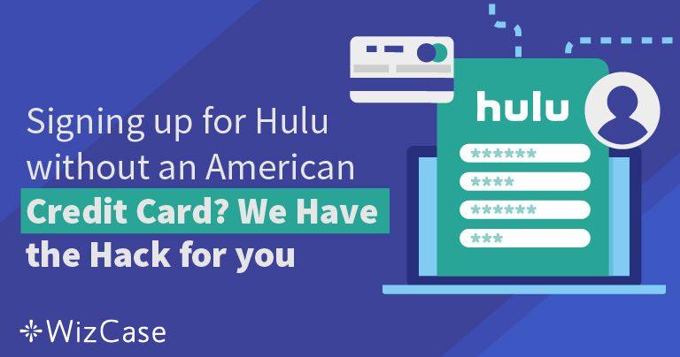 Πώς να Κάνετε Εγγραφή στο Hulu χωρίς Αμερικάνικη Πιστωτική Κάρτα