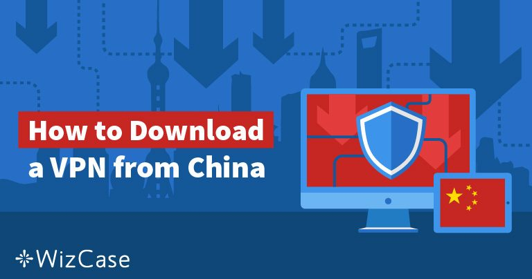 5 Τρόποι να Αποκτήσετε ένα VPN εάν Βρίσκεστε Ήδη στην Κίνα το 2019 Wizcase
