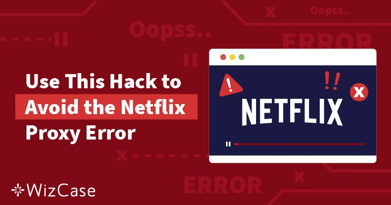 [ΕΠΙΛΥΘΗΚΕ] Σφάλμα Streaming του Διακομιστή Proxy του Netflix (Δοκιμάστηκε & Ενημερώθηκε τον Μάρτιος 2020)