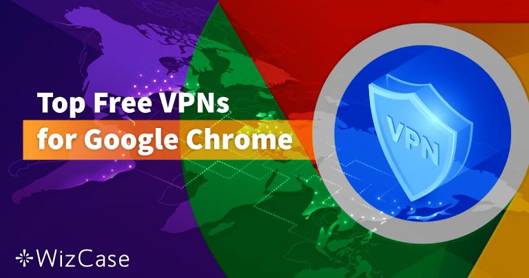 Τα 6 Καλύτερα Δωρεάν VPN για το Google Chrome