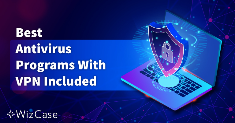 Τα 5 Καλύτερα Antivirus Με Ενσωματωμένο VPN για το 2021