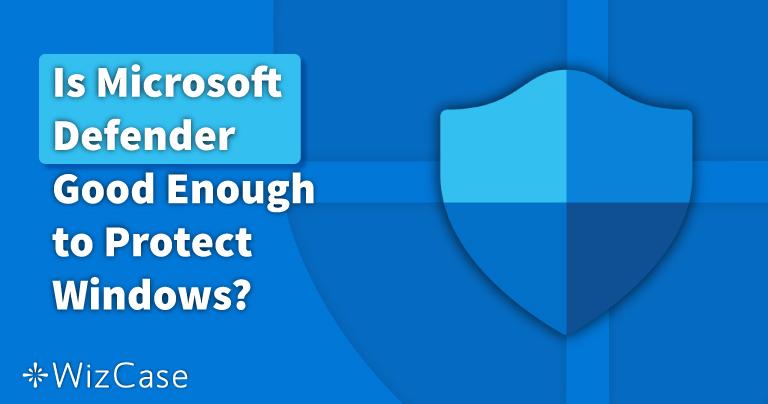Είναι το Windows Defender Καλό για το 2021; Μάθετε παρακάτω