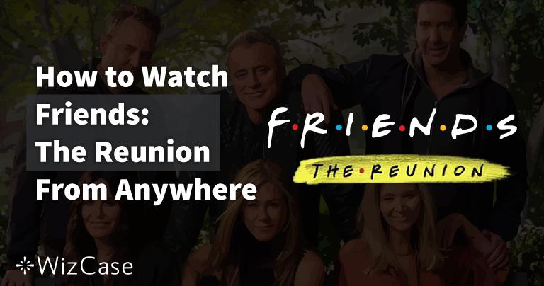 Που Μπορείτε Να Παρακολουθήσετε το Friends: The Reunion Από Οπουδήποτε Το 2021